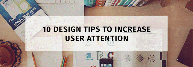 10 Design Tips to Increase User Attention