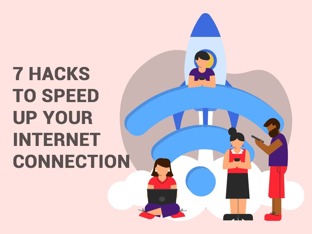 7 HACKS TO SPEED UP YOUR INTERNET CONNECTION